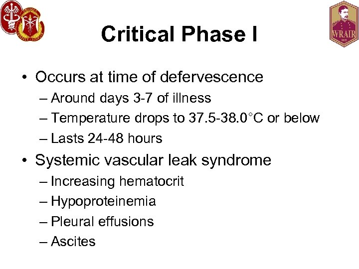 Critical Phase I • Occurs at time of defervescence – Around days 3 -7