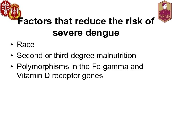 Factors that reduce the risk of severe dengue • Race • Second or third