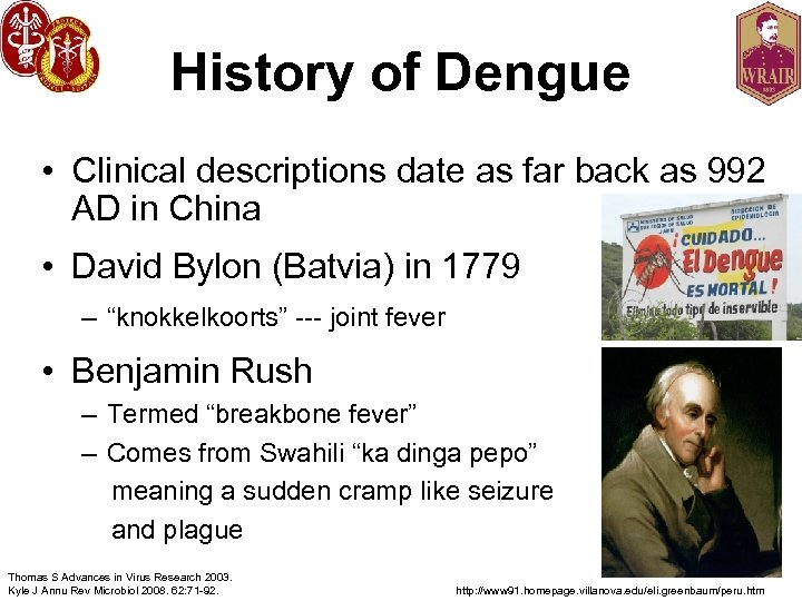 History of Dengue • Clinical descriptions date as far back as 992 AD in