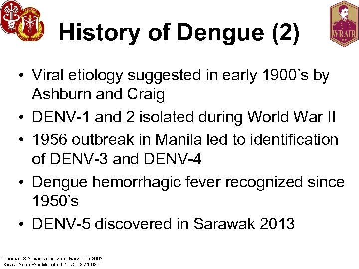 History of Dengue (2) • Viral etiology suggested in early 1900's by Ashburn and