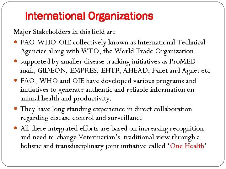 International Organizations Major Stakeholders in this field are FAO-WHO-OIE collectively known as International Technical