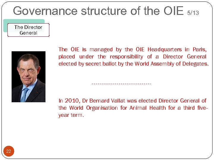 Governance structure of the OIE 5/13 The Director General The OIE is managed by