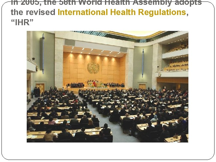 In 2005, the 58 th World Health Assembly adopts the revised International Health Regulations,
