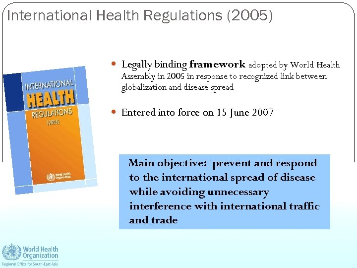 International Health Regulations (2005) Legally binding framework adopted by World Health Assembly in 2005