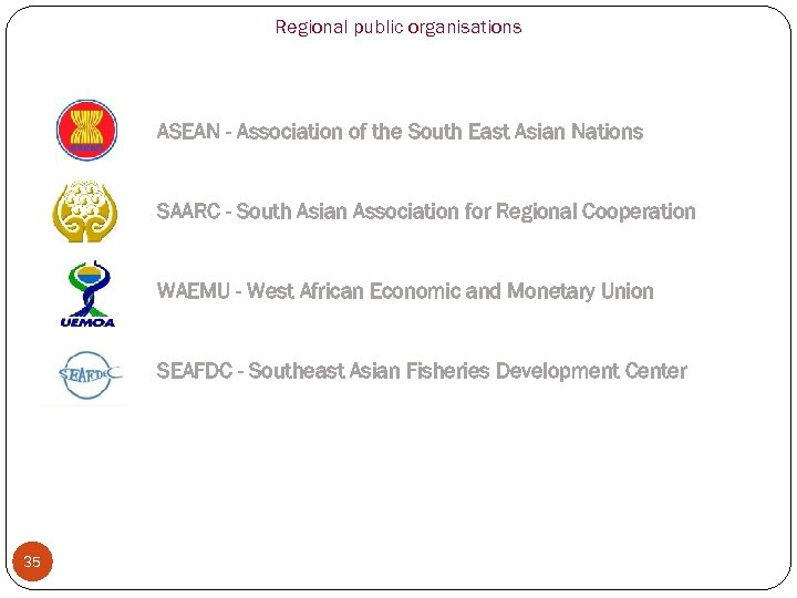 Regional public organisations ASEAN - Association of the South East Asian Nations SAARC -