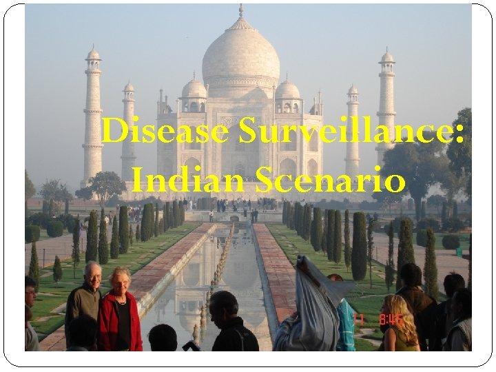 Disease Surveillance: Indian Scenario