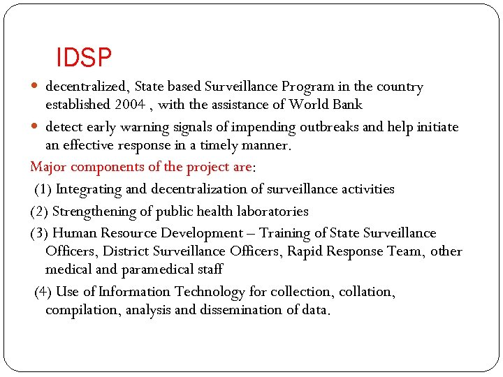 IDSP decentralized, State based Surveillance Program in the country established 2004 , with the