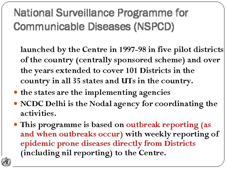 National Surveillance Programme for Communicable Diseases (NSPCD) launched by the Centre in 1997 -98