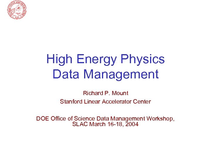 High Energy Physics Data Management Richard P. Mount Stanford Linear Accelerator Center DOE Office
