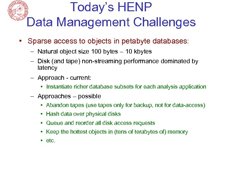 Today's HENP Data Management Challenges • Sparse access to objects in petabyte databases: –