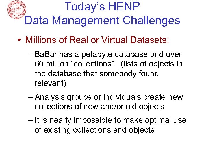 Today's HENP Data Management Challenges • Millions of Real or Virtual Datasets: – Ba.