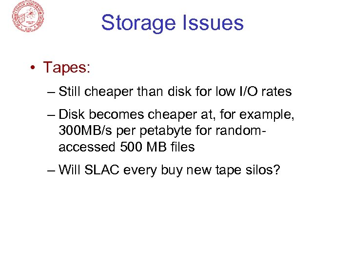 Storage Issues • Tapes: – Still cheaper than disk for low I/O rates –