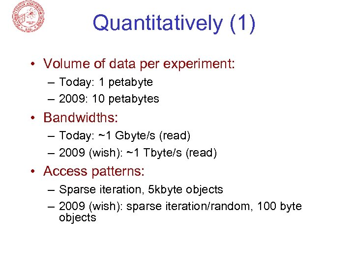 Quantitatively (1) • Volume of data per experiment: – Today: 1 petabyte – 2009: