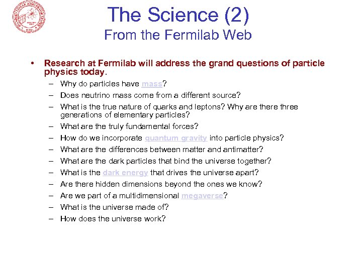The Science (2) From the Fermilab Web • Research at Fermilab will address the