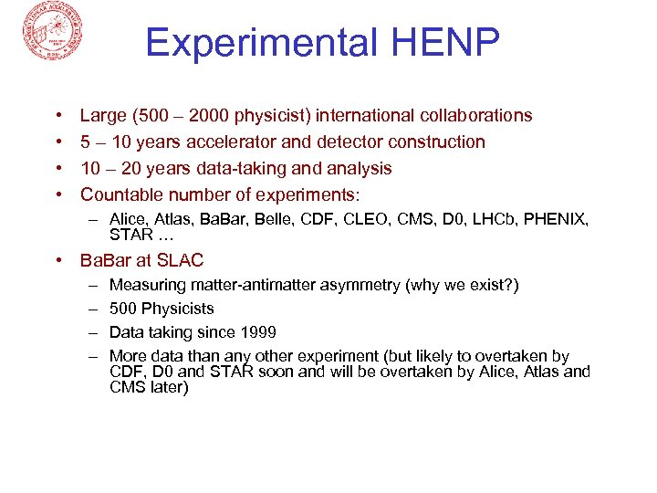 Experimental HENP • • Large (500 – 2000 physicist) international collaborations 5 – 10