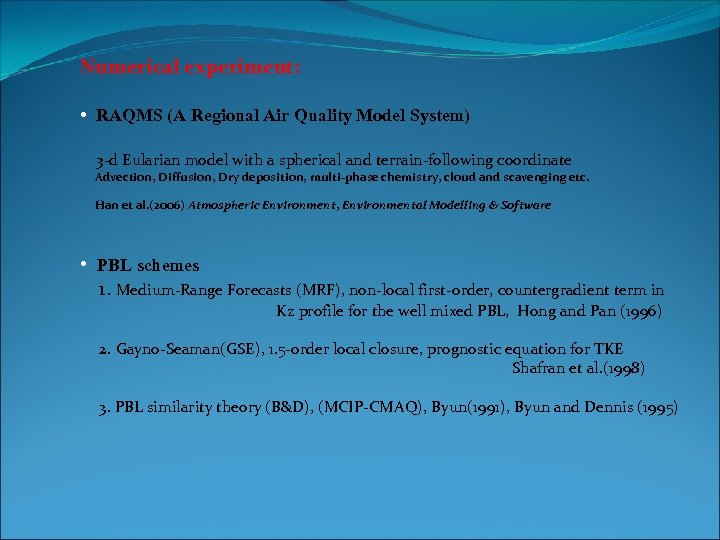 Numerical experiment: • RAQMS (A Regional Air Quality Model System) 3 -d Eularian model
