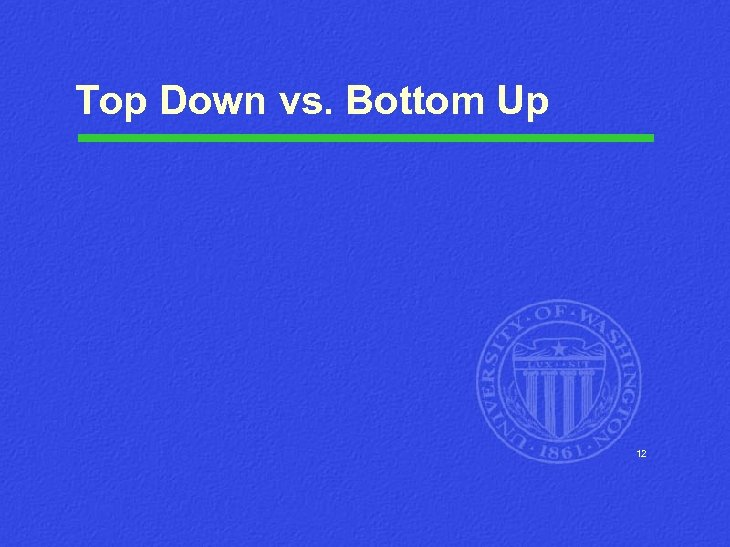 Top Down vs. Bottom Up 12