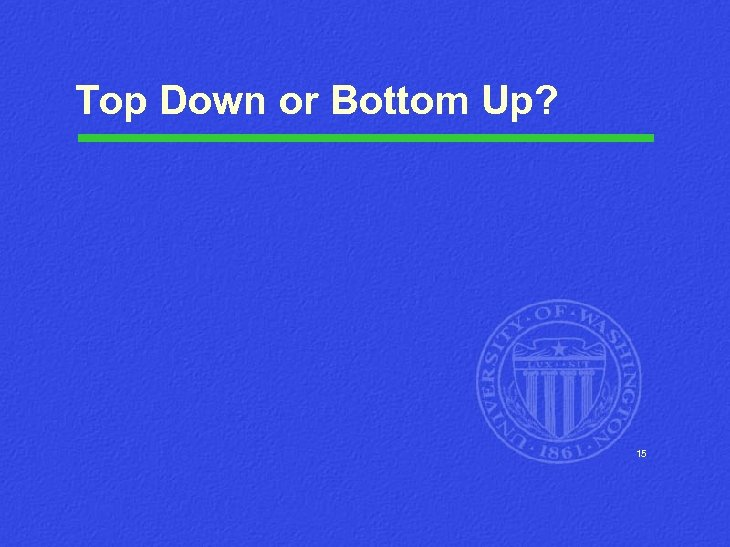 Top Down or Bottom Up? 15
