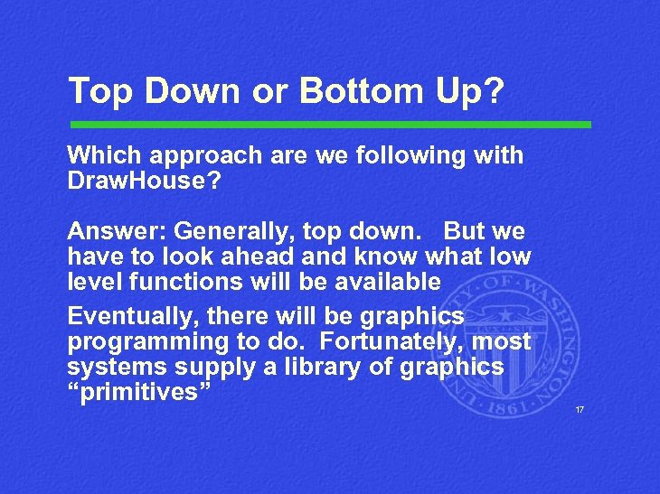 Top Down or Bottom Up? Which approach are we following with Draw. House? Answer: