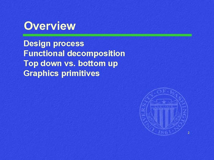 Overview Design process Functional decomposition Top down vs. bottom up Graphics primitives 2