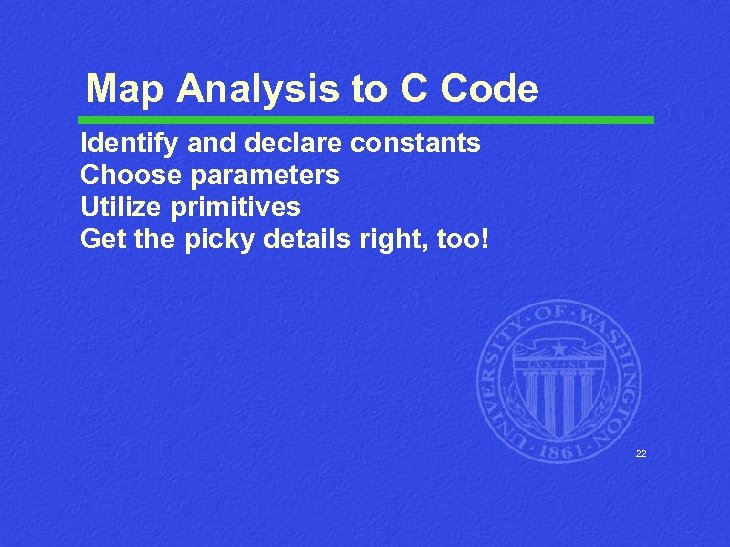 Map Analysis to C Code Identify and declare constants Choose parameters Utilize primitives Get