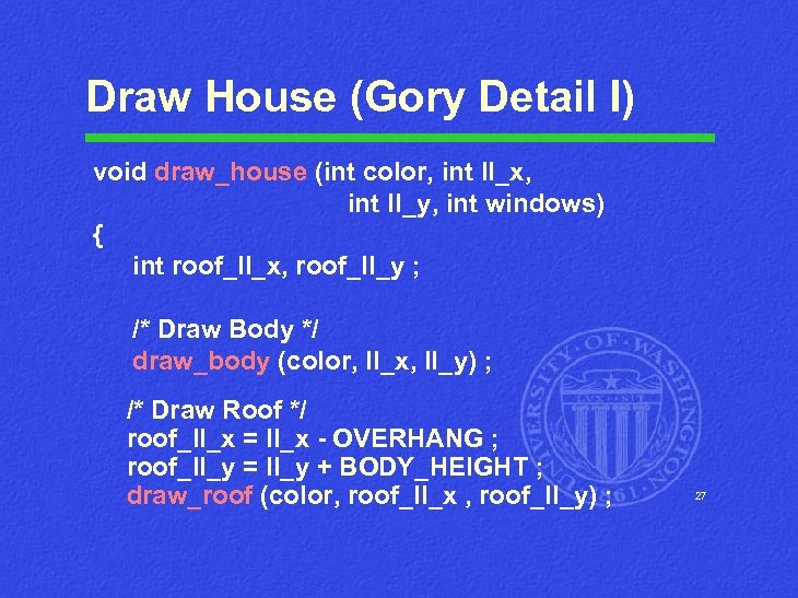 Draw House (Gory Detail I) void draw_house (int color, int ll_x, int ll_y, int