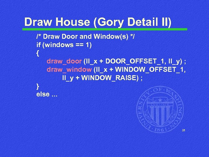 Draw House (Gory Detail II) /* Draw Door and Window(s) */ if (windows ==