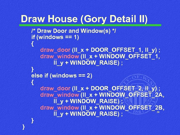 Draw House (Gory Detail II) } /* Draw Door and Window(s) */ if (windows