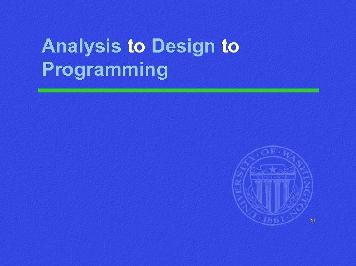 Analysis to Design to Programming 10
