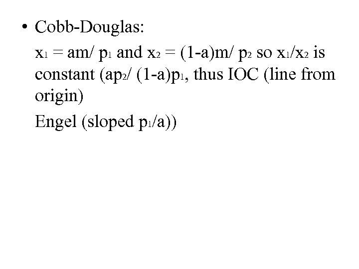 • Cobb-Douglas: x 1 = am/ p 1 and x 2 = (1