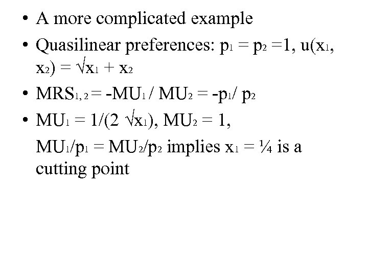 • A more complicated example • Quasilinear preferences: p 1 = p 2
