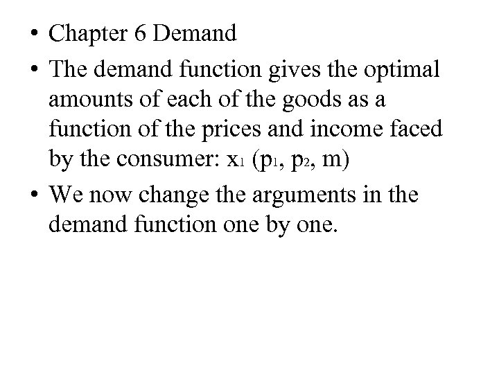 • Chapter 6 Demand • The demand function gives the optimal amounts of