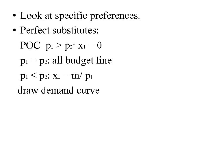 • Look at specific preferences. • Perfect substitutes: POC p 1 > p