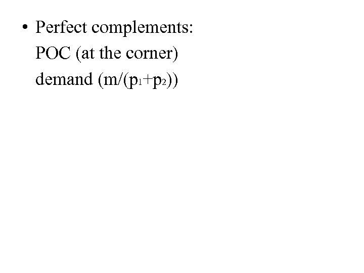 • Perfect complements: POC (at the corner) demand (m/(p 1+p 2))