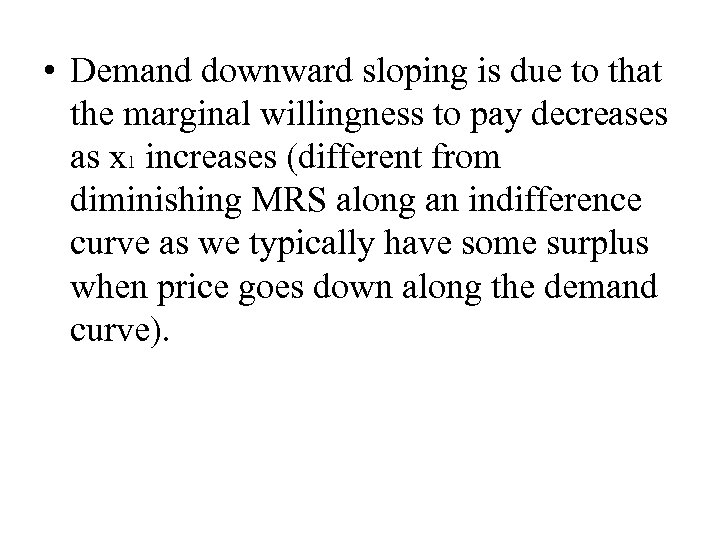 • Demand downward sloping is due to that the marginal willingness to pay