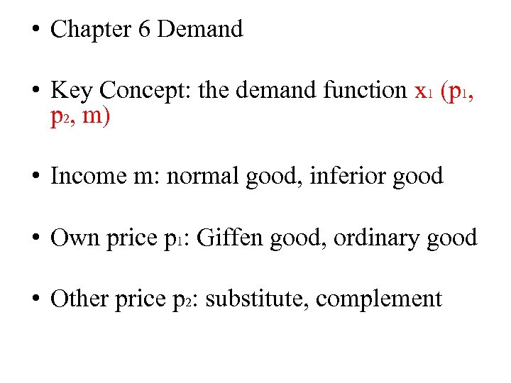 • Chapter 6 Demand • Key Concept: the demand function x 1 (p