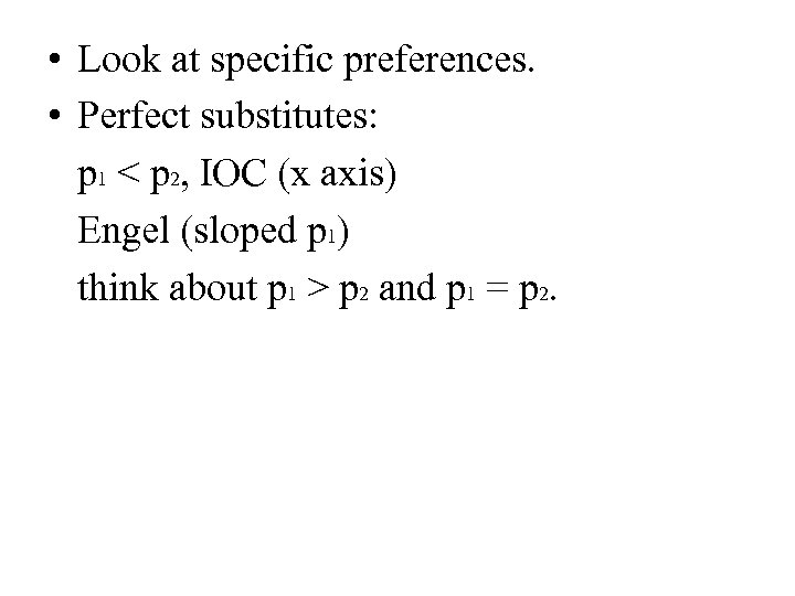 • Look at specific preferences. • Perfect substitutes: p 1 < p 2,