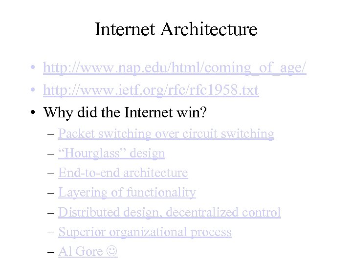 Internet Architecture • http: //www. nap. edu/html/coming_of_age/ • http: //www. ietf. org/rfc 1958. txt