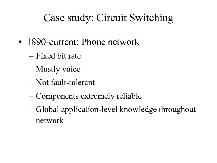 Case study: Circuit Switching • 1890 -current: Phone network – Fixed bit rate –