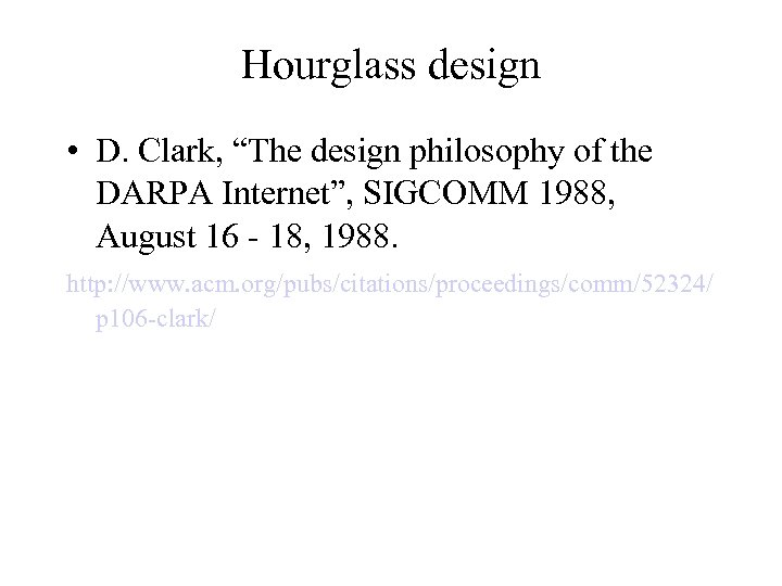"Hourglass design • D. Clark, ""The design philosophy of the DARPA Internet"", SIGCOMM 1988,"