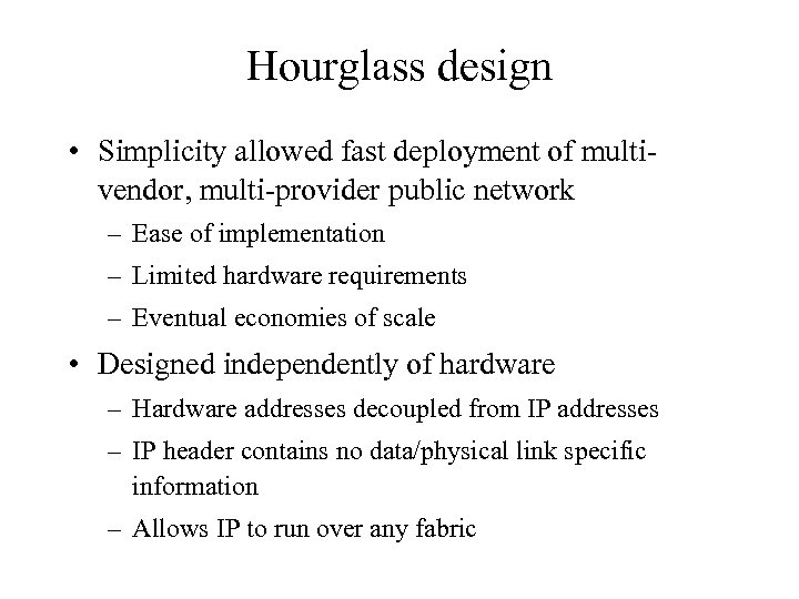 Hourglass design • Simplicity allowed fast deployment of multivendor, multi-provider public network – Ease
