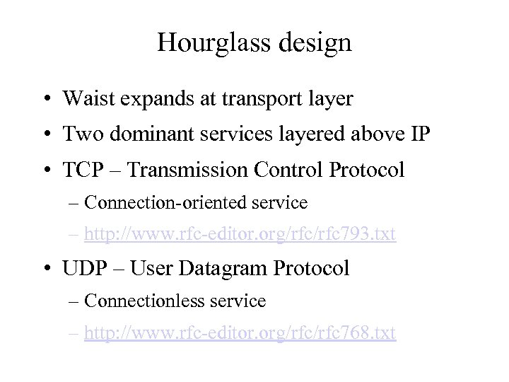 Hourglass design • Waist expands at transport layer • Two dominant services layered above