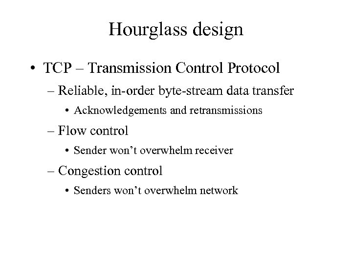 Hourglass design • TCP – Transmission Control Protocol – Reliable, in-order byte-stream data transfer