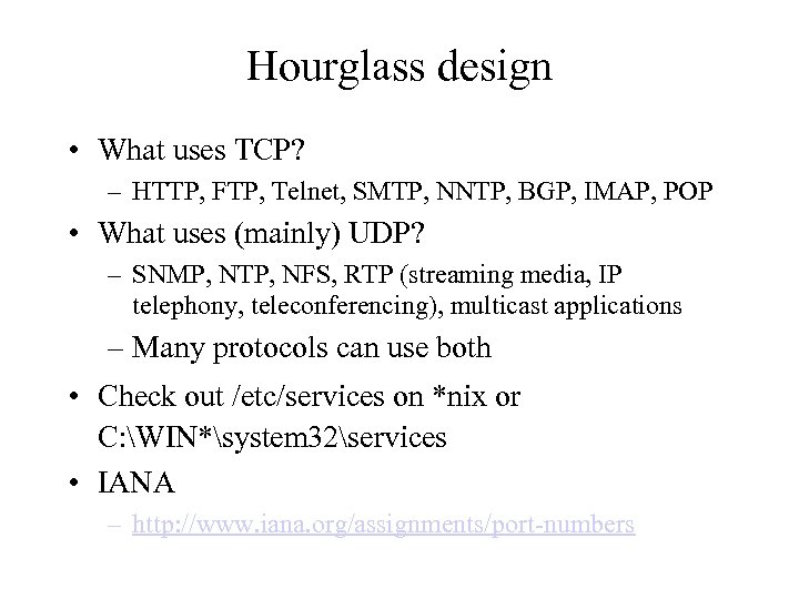 Hourglass design • What uses TCP? – HTTP, FTP, Telnet, SMTP, NNTP, BGP, IMAP,