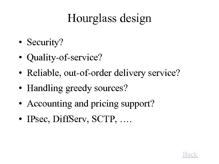 Hourglass design • Security? • Quality-of-service? • Reliable, out-of-order delivery service? • Handling greedy