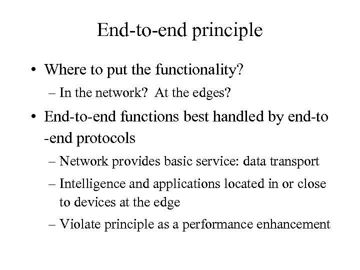 End-to-end principle • Where to put the functionality? – In the network? At the