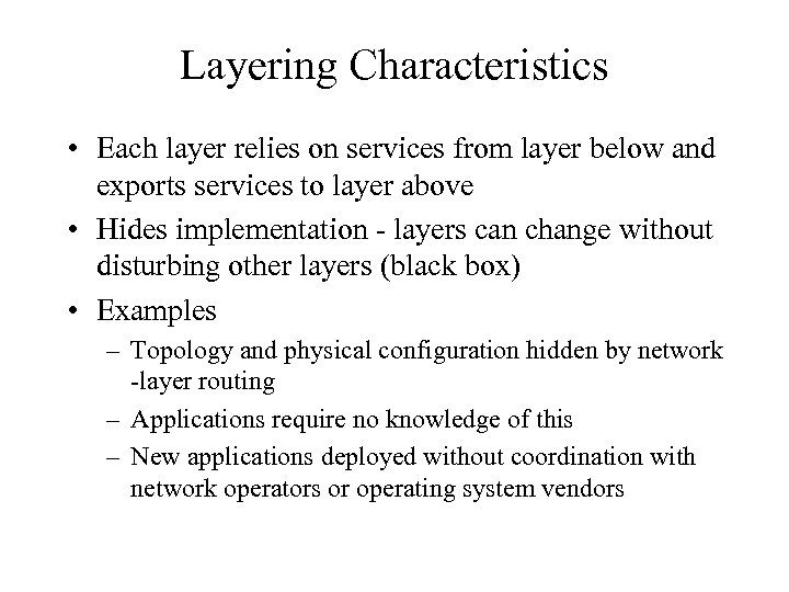 Layering Characteristics • Each layer relies on services from layer below and exports services