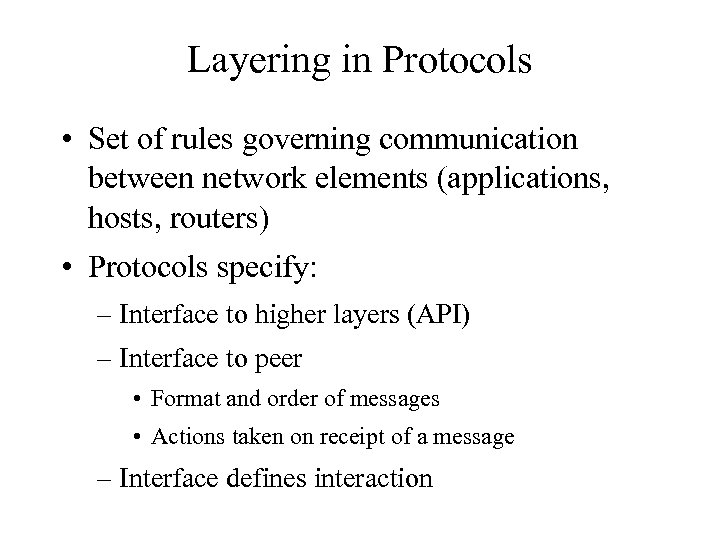 Layering in Protocols • Set of rules governing communication between network elements (applications, hosts,