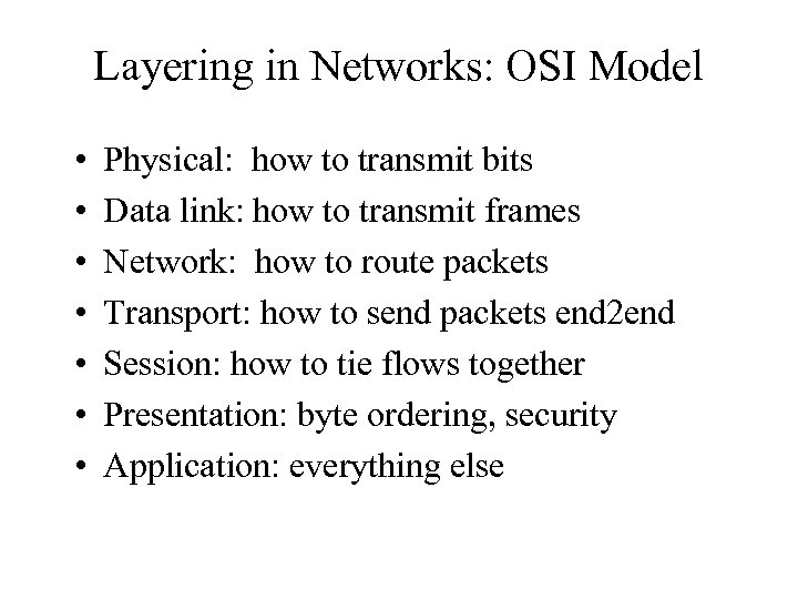 Layering in Networks: OSI Model • • Physical: how to transmit bits Data link: