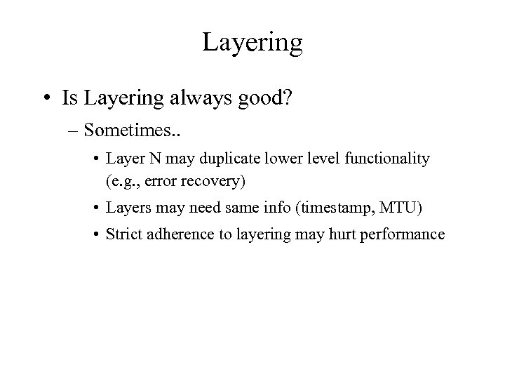 Layering • Is Layering always good? – Sometimes. . • Layer N may duplicate